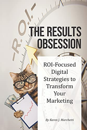 Compare Textbook Prices for The Results Obsession: ROI-Focused Digital Strategies to Transform Your Marketing  ISBN 9780578686868 by Marchetti, Karen J