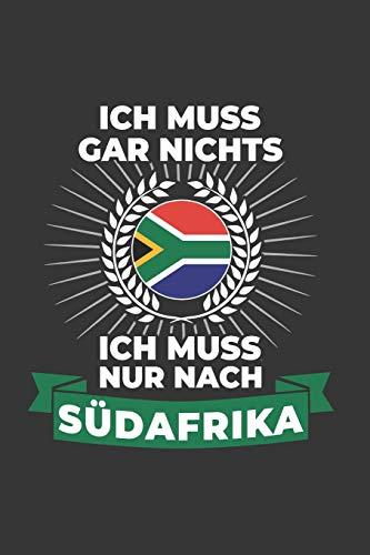 Südafrika Notizbuch: Ich Muss Gar Nichts - Ich Muss Nur Nach Südafrika  / 6x9 Zoll / 120 linierte Seiten