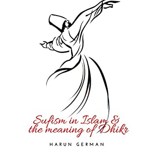Sufism in Islam and the Meaning of Dhikr                   By:                                                                                                                                 Harun German                               Narrated by:                                                                                                                                 Ayman Samman                      Length: 28 mins     Not rated yet     Overall 0.0