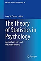 The Theory of Statistics in Psychology: Applications, Use, and Misunderstandings (Annals of Theoretical Psychology, 16)