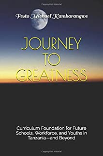 JOURNEY TO GREATNESS: Curriculum Foundation for Future Schools, Workforce, and Youths in Tanzania—and Beyond