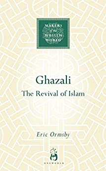 Ghazali: The Revival of Islam (Makers of the Muslim World) by [Eric Ormsby]