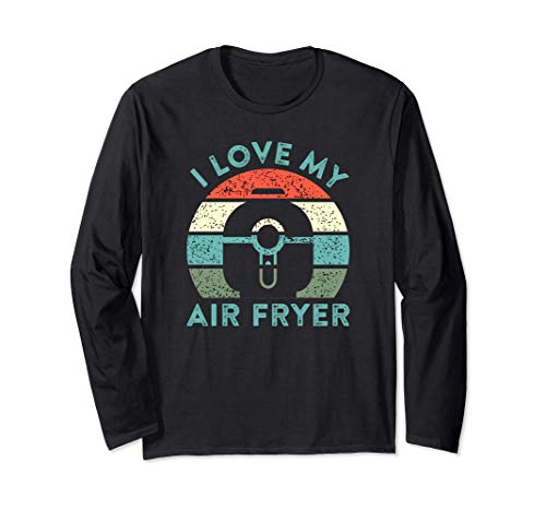 I Love My Air Fryer Cooking Gadget Funny Home Chef Long Sleeve T-Shirt