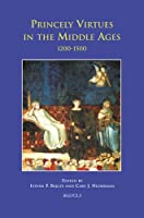 Princely Virtues in the Middle Ages, 1200-1500 (Disputatio)
