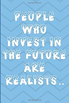 Paperback People Who Invest in the Future Are Realists : Motivational 6 X 9 100 Pages Ruled College Lined Composition Notebook Book