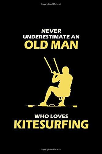 Never Underestimate An Old Man Who Loves Kitesurfing: Kiteboarding Kitesurfer Gift Blank Lined Journal Notebook Diary