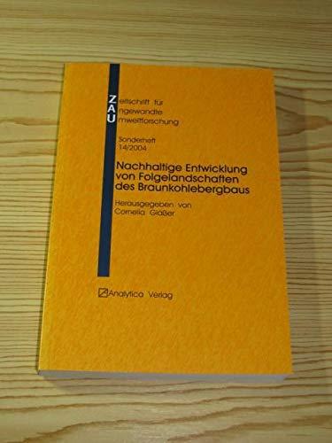 Nachhaltige Entwicklung von Folgelandschaften des Braunkohlebergbaus: Stand und Perspektiven in Wissenschaft und Praxis (Zeitschrift für angewandte Umweltforschung)