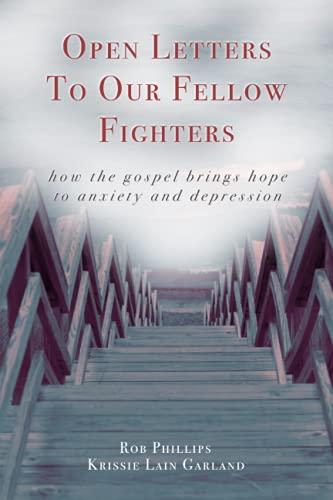 Compare Textbook Prices for Open Letters to Our Fellow Fighters: How the Gospel brings hope to anxiety and depression  ISBN 9798484464098 by Phillips, Rob,Garland, Krissie Lain