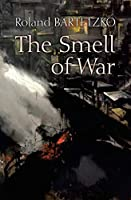 The Smell of War: Lessons from the Battlefield