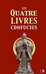 Les quatre livres - La grande étude, l'invariable milieu, les entretiens de Confucius, les oeuvres de Meng Tzeu de Confucius
