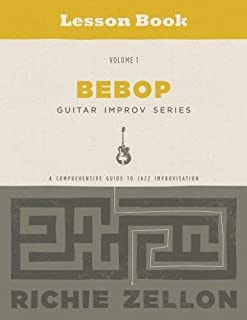 The Bebop Guitar Improv Series VOL 1- Lesson Book: A Comprehensive Guide To Jazz Improvisation (Volume 1) by Richie Zellon(2015-07-14)
