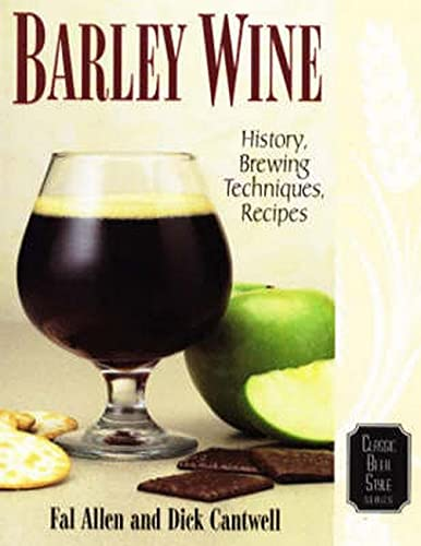 Barley Wine: History, Brewing Techniques, Recipes: v. 11 (Classic Beer Style)