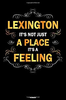 Lexington it's not just a Place it's a Feeling Notebook: Lexington City Journal 6x9 inch (DIN A5) 120 Lined Pages Book Gift