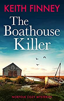 The Boathouse Killer: Norfolk Cozy Mysteries - Book 3 by [Keith Finney]
