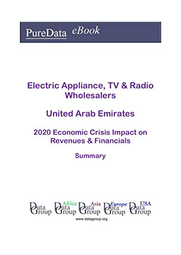 Electric Appliance, TV & Radio Wholesalers United Arab Emirates Summary: 2020 Economic Crisis Impact on Revenues & Financials (English Edition)