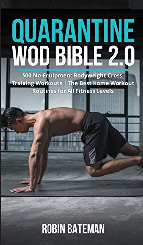 Quarantine WOD Bible 2.0: 500 No-Equipment Bodyweight Cross Training Workouts - The Best Home Workout Routines for All Fitness Levels