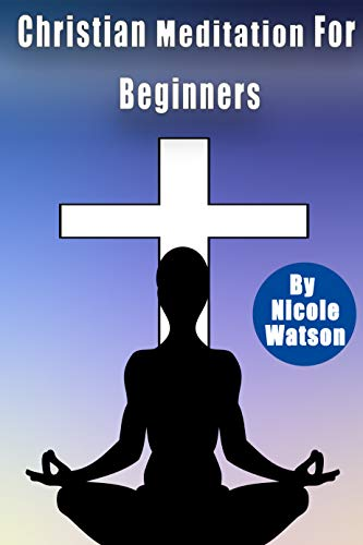 Christian Meditation For Beginners: best Christian meditation techniques,breathing to lower blood pressure,progressive relaxation,mindfulness practice,meditative mind and deep breathing for anxiety