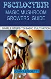 PSCILOCYBIN: MAGIC MUSHROOM GROWERS GUIDE: All you need to know about magic myshroom benefits, side effects and beginners grower guide