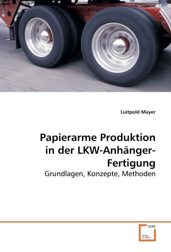 Papierarme Produktion in der LKW-Anhänger-Fertigung: Grundlagen, Konzepte, Methoden