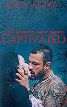 CAPTIVATED: THE SUBMISSION OF MAIZEY RANDALL by [REBECCA RIDGE]