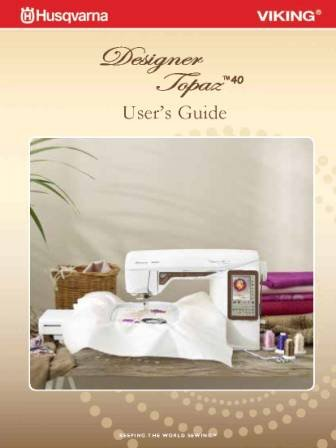 Husqvarna Viking Designer Topaz 40 Sewing Machine User's Guide COLOR Comb Bound Copy Reprint Manual