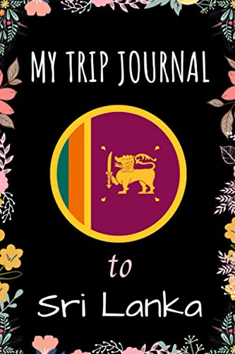 My Trip Journal To Sri Lanka Notebook: Travel Notebook Journal, Personalized Traveling to Sri Lanka - Perfect gift for your trip to Sri Lanka - 6x9 Inches - 110 Pages - Sri Lanka Trip Notebook
