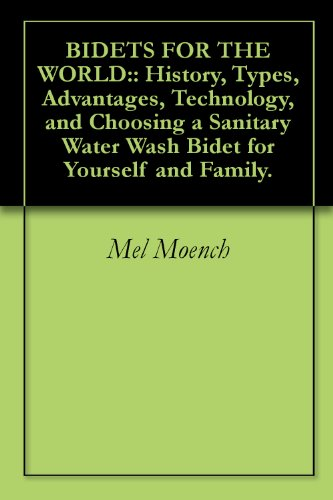 BIDETS FOR THE WORLD:: History, Types, Advantages, Technology, and Choosing a Sanitary Water Wash Bidet for Yourself and Family. (English Edition)