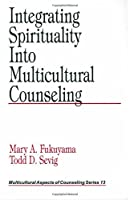 Integrating Spirituality into Multicultural Counseling (Multicultural Aspects of Counseling And Psychotherapy) by Mary A. Fukuyama Todd D. Sevig(1999-07-28)