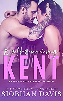 Reforming Kent: A Stand-Alone Angsty Bad Boy Romance (The Kennedy Boys Book 10) by [Siobhan Davis, Kelly Hartigan (XterraWeb), Sara Eirew]