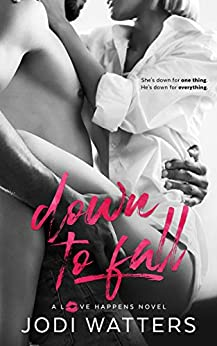 Down to Fall (A Love Happens Novel Book 5) by [Jodi Watters]