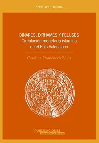 Dinares, dirhames y feluses: Circulación monetaria islámica en el País Valenciano (Arqueología)