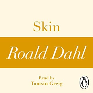 Skin (A Roald Dahl Short Story)                   By:                                                                                                                                 Roald Dahl                               Narrated by:                                                                                                                                 Tamsin Greig                      Length: 44 mins     Not rated yet     Overall 0.0