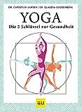 Yoga - die 5 Schlüssel zur Gesundheit: Geschichte · Philosophie · Medizin · Praxis (GU Einzeltitel Gesundheit/Alternativheilkunde) (German Edition)