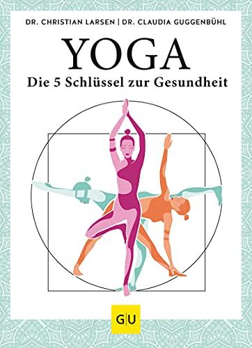 Yoga - die 5 Schlüssel zur Gesundheit: Geschichte · Philosophie · Medizin · Praxis (GU Einzeltitel Gesundheit/Alternativheilkunde)