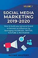 Social Media Marketing 2019-2020: How to build your personal brand to become an influencer by leveraging Facebook, Twitter, YouTube & Instagram Volume 1