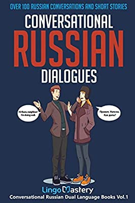 Conversational Russian Dialogues: Over 100 Russian Conversations and Short Stories (Conversational Russian Dual Language Books) from Lingo Mastery