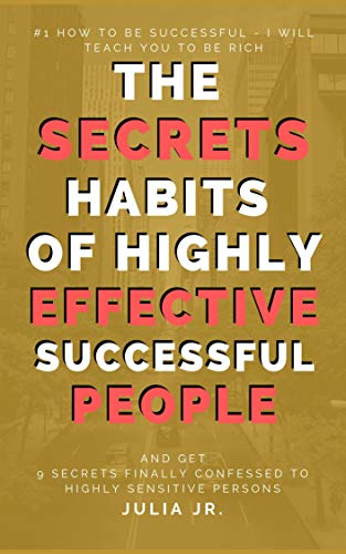 The Secrets Habits of Highly Effective Successful People Bonus 9 SECRETS FINALLY CONFESSED TO HIGHLY SENSITIVE PERSONS: How to be successful - I Will Teach You To Be Rich (English Edition)