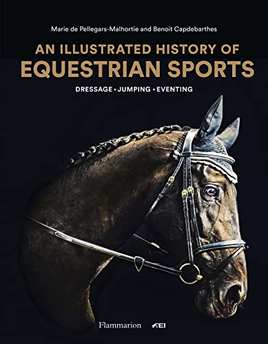 Compare Textbook Prices for An Illustrated History of Equestrian Sports: Dressage, Jumping, Eventing Illustrated Edition ISBN 9782080203915 by Pellegars, Marie de,Capdebarthes, Benoît
