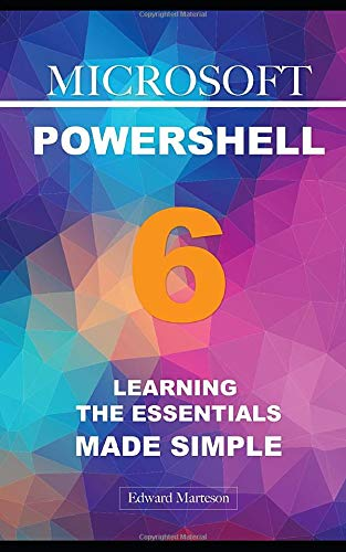 Microsoft PowerShell 6: Learning the Essentials Made Simple