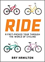 Ride: A Fact-Packed Tour Through the World of Cycling