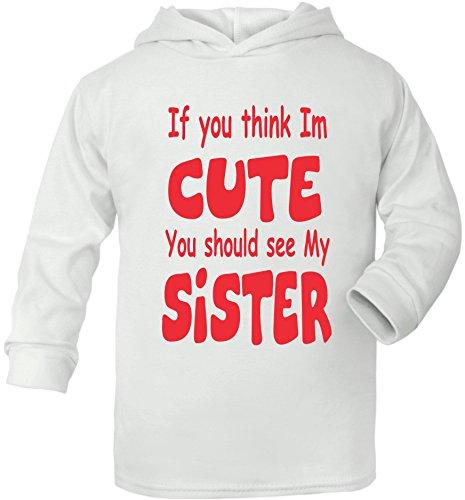 Print4U If You Think I'm Cute You Should See My Sister Supersoft bébé Sweat à Capuche - Blanc - 6-12 Mois