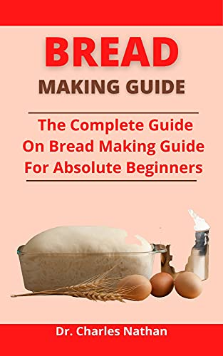 Bread Making Guide: The Complete Guide On Bread Making Guide For Absolute Beginners (English Edition)