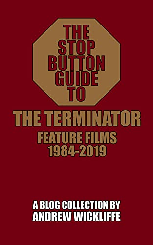 The Stop Button Guide to The Terminator: Feature Films, 1984-2019 (English Edition)