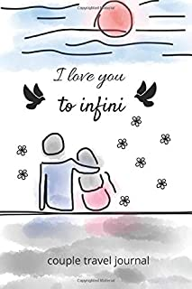 I love you to infinity couple travel journal: This journal will allow you to plan your trips for couple to spend weekends ...