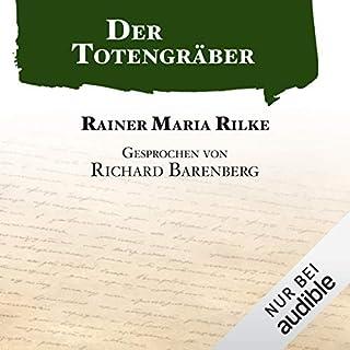 Der Totengräber                   Autor:                                                                                                                                 Rainer Maria Rilke                               Sprecher:                                                                                                                                 Richard Barenberg                      Spieldauer: 24 Min.     107 Bewertungen     Gesamt 4,3