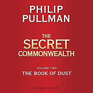 The Book of Dust: The Secret Commonwealth      The Book of Dust, Volume 2              By:                                                                                                                                 Philip Pullman                           Length: 13 hrs     Not rated yet     Overall 0.0
