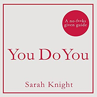 You Do You     How to Be Who You Are and Use What You've Got to Get What You Want              By:                                                                                                                                 Sarah Knight                               Narrated by:                                                                                                                                 Sarah Knight                      Length: 4 hrs and 55 mins     213 ratings     Overall 4.0