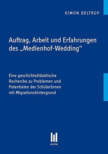 Auftrag, Arbeit und Erfahrungen des ,Medienhof-Wedding': Eine geschichtsdidaktische Recherche zu Problemen und Potentialen der SchülerInnen mit Migrationshintergrund