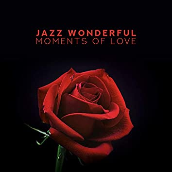 Jazz Wonderful Moments of Love: The Best 2019 Smooth Jazz Music for Couple's Romantic Meeting, Perfect Background for Date, Dinner, Slow Dance & Spending Evening Together, Delicate Sounds of Piano, Contrabass, Guitar, Sax, Trumpet & More