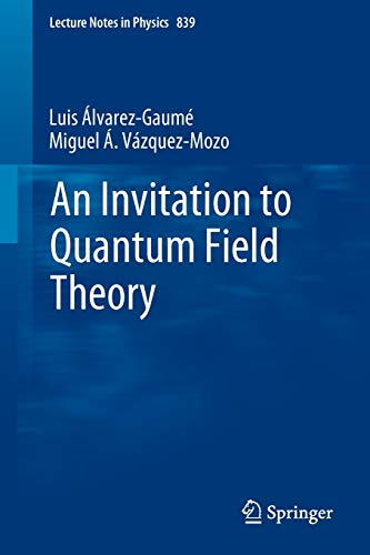 An Invitation to Quantum Field Theory (Lecture Notes in Physics, Band 839)